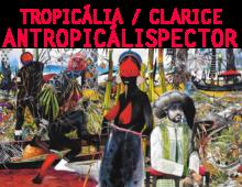 TROPICÁLIA / CLARICE – ANTROPICÁLISPECTOR